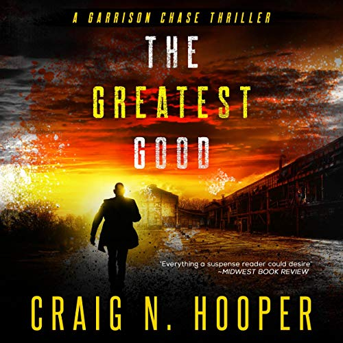The Greatest Good: Garrison Chase Thriller, Book 1