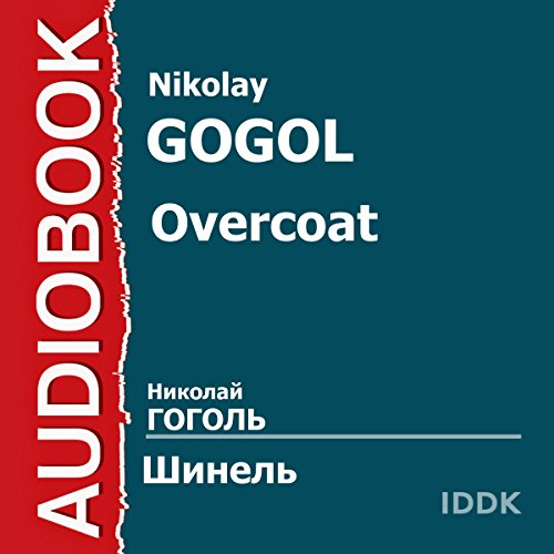 Overcoat [Russian Edition]                   By:                                                                                                                                 Nikolai Gogol                               Narrated by:                                                                                                                                 Maxim Shtraukh,                                                                                        Yury Chernovolenko,                                                                                        Alexey Gribov,                   and others                 Length: 40 mins     1 rating     Overall 5.0