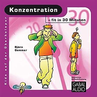 Konzentration - fit in 30 Minuten                   Autor:                                                                                                                                 Björn Gemmer                               Sprecher:                                                                                                                                 Charles Rettinghaus                      Spieldauer: 1 Std. und 8 Min.     3 Bewertungen     Gesamt 3,3