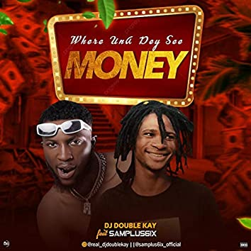 Where una dey see money (feat. Dj double kay)