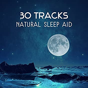 30 Tracks: Natural Sleep Aid – Looseness Sounds, Relaxation Time for Yourself, Sleep Deeply, Open Your Mind for Better Tomorrow