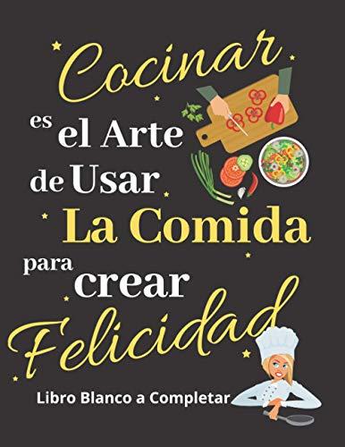 Cocinar es el arte de usar la comida: libro blanco a completar: Mis recetas favoritas   Libro de Recetas en Blanco   Mis Recetas Favoritas   Libro de ... crear tus propios platos cuadernos receta