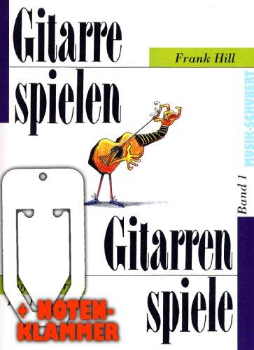 Gitarrespielen-Gitarrenspiele Band 1 inkl. praktischer Notenklammer - die beliebte Gitarrenschule mit zahlreichen Abbildungen und Spielstücken (Taschenbuch) von Frank Hill (Noten/Sheetmusic)