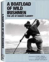 Boatload of Wild Irishmen: Life of Robert Flaherty [DVD]