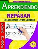 Aprendiendo a Repasar: Lineas Formas Letras Números: Aprender a Escribir Letras y Números Para Niños: Libro de actividades para niños +3 anôs