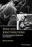 Bone and Joint Infections: From Microbiology to Diagnostics and Treatment - W. Zimmerli