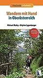 Wandern mit Hund in Oberösterreich (2. Auflage) (Freizeit-Erlebnis)