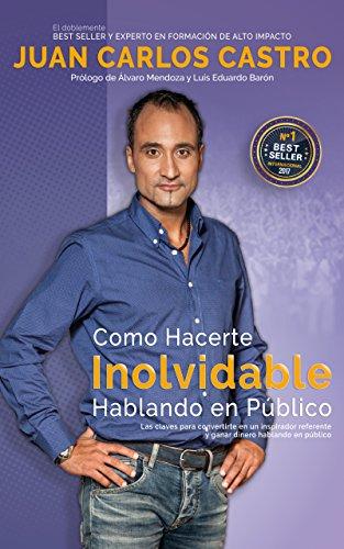 Como Hacerte Inolvidable Hablando En Público: Las claves para convertirte en un inspirador referente y ganar dinero en el escenario (Spanish Edition)