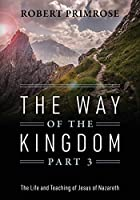 The Way of the Kingdom Part 3: The Life and Teaching of Jesus of Nazareth