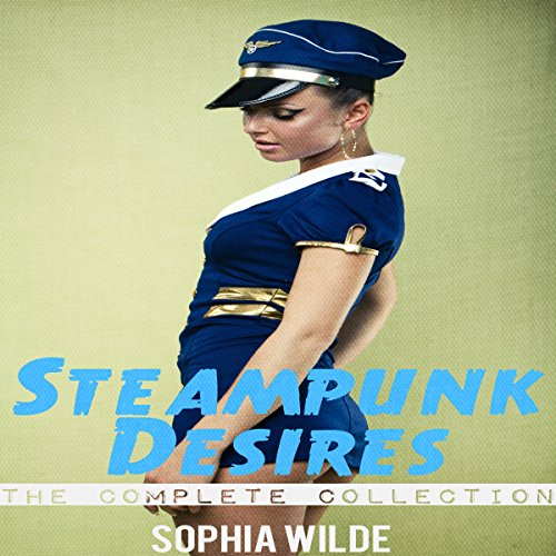 Steampunk Desires: An Erotic Romance [The Complete Collection] audiobook cover art