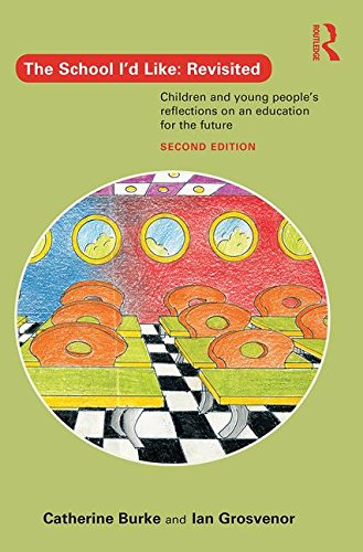 Download The School I'd Like: Revisited: Children and young people's reflections on an education for the future 0415704871