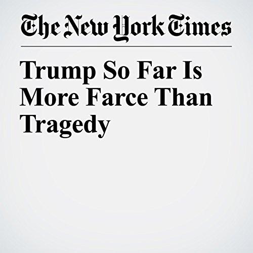 Trump So Far Is More Farce Than Tragedy copertina