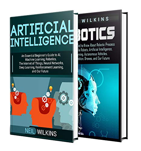 Artificial Intelligence: The Ultimate Guide to AI, The Internet of Things, Machine Learning, Deep Learning + a Comprehensive Guide to Robotics (English Edition)
