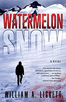 Watermelon Snow: A Novel of Survival in the Washington Wilderness by [William A. Liggett]