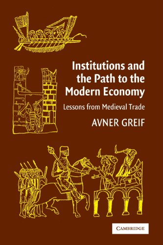 Institutions and the Path to the Modern Economy: Lessons from Medieval Trade (Political Economy of Institutions and Decisions)