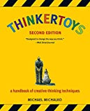 Thinkertoys: A Handbook of Creative-Thinking Techniques by Michael Michalko