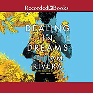 Dealing in Dreams                   Written by:                                                                                                                                 Lilliam Rivera                               Narrated by:                                                                                                                                 Marisol Ramirez                      Length: 9 hrs and 6 mins     Not rated yet     Overall 0.0