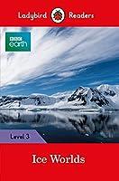 BBC Earth: Ice Worlds - Ladybird Readers Level 3