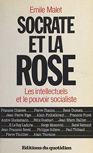 Socrate et la rose : les intellectuels face au pouvoir socialiste (French Edition)