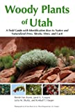 Woody Plants of Utah: A Field Guide with Identification Keys to Native and...