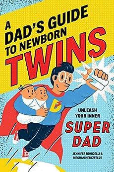 A Dad's Guide to Newborn Twins: Unleash Your Inner Super Dad by [Meghan Hertzfeldt, Jennifer Bonicelli]