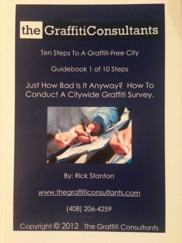 Just How Bad Is It Anyway?  How To Conduct A Citywide Graffiti Survey. (Ten Steps To A Graffiti-Free City Book 1) (English Edition)