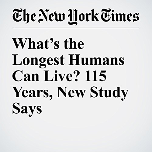 What's the Longest Humans Can Live? 115 Years, New Study Says audiobook cover art