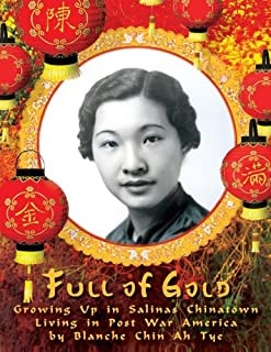 Full of Gold: Growing Up in Salinas Chinatown     Living in Post War America