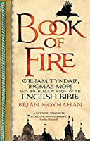 Book Of Fire: William Tyndale, Thomas More and the Bloody Birth of the English Bible