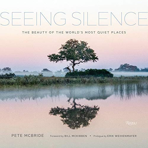 Compare Textbook Prices for Seeing Silence: The Beauty of the World's Most Quiet Places  ISBN 9780847870868 by McBride, Pete,McKibben, Bill,Weihenmayer, Erik