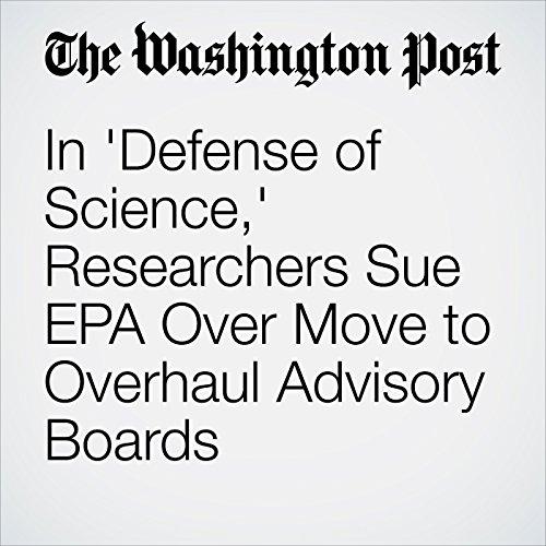 In 'Defense of Science,' Researchers Sue EPA Over Move to Overhaul Advisory Boards copertina