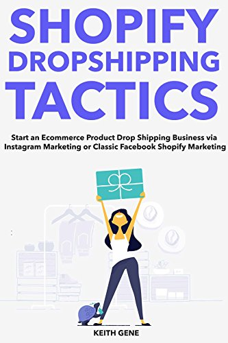 Shopify Dropship Tactics: Start an Ecommerce Product Drop Shipping Business via Instagram Marketing or Classic Facebook Shopify Marketing (English Edition)