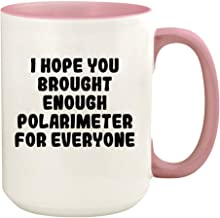 I Hope You Brought Enough Polarimeter For Everyone - 15oz Ceramic Colored Handle And Inside Coffee Mug Cup, Pink