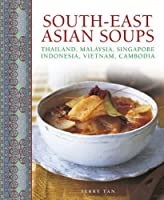 South-East Asian Soups: Thailand, Malaysia, Singapore, Indonesia, Vietnam, Cambodia by Terry Tan(2016-10-07)
