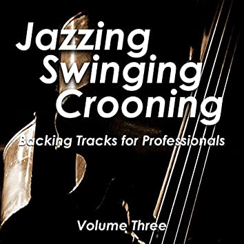 Jazzing and Swinging and Crooning - Backing Tracks for Professionals, Vol. 3