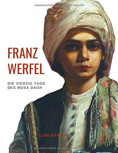 Franz Werfel: Die vierzig Tage des Musa Dagh. Vollständige Neuausgabe.: Historischer Roman über den Völkermord an den Armeniern.