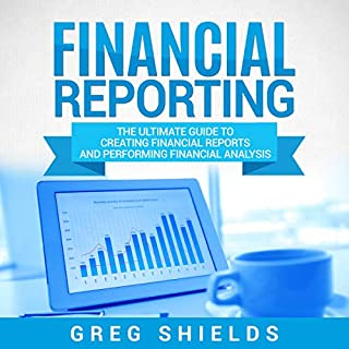 Financial Reporting: The Ultimate Guide to Creating Financial Reports and Performing Financial Analysis cover art