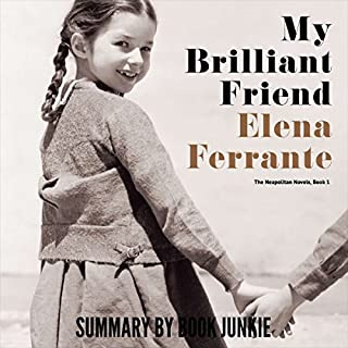 Summary - My Brilliant Friend: Neapolitan Novels, Book One: by Elena Ferrante                   By:                                                                                                                                 Book Junkie                               Narrated by:                                                                                                                                 Doug Greene                      Length: 1 hr and 18 mins     11 ratings     Overall 4.8