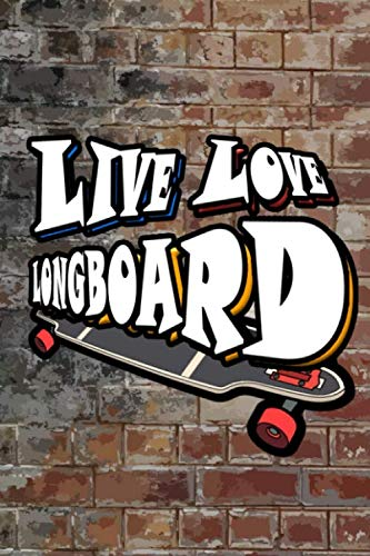 LIVE LOVE LONGBOARD: Longboarder Large 6 x 9 - Journal Gift, 120 College Ruled Pages, 6x9, Soft Cover, Skateborder gift, Matte Finish Journal, Notebook, Diary, Composition Book