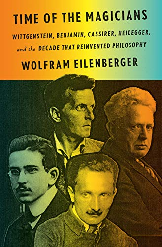 Compare Textbook Prices for Time of the Magicians: Wittgenstein, Benjamin, Cassirer, Heidegger, and the Decade That Reinvented Philosophy Illustrated Edition ISBN 9780525559665 by Eilenberger, Wolfram