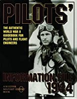 Pilots Information File 1944: The Authentic World War II Guidebook for Pilots and Flight Engineers (Schiffer Military History) by Schiffer Publishing Ltd(1997-01-06)