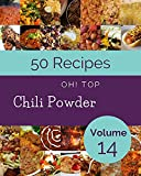 Oh! Top 50 Chili Powder Recipes Volume 14: Save Your Cooking Moments with Chili Powder Cookbook! (English Edition)