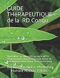 Guide THéRAPEUTIQUE  de  la République Démocratique du Congo: TRAITEMENT des MALADIES par les PLANTES (Phytothérapie) dans les régions de l'Ouest de la République Démocratique du  Congo Kinshasa