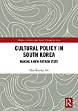 Cultural Policy in South Korea: Making a New Patron State (Media, Culture and Social Change in Asia, Band 58) - Hye-Kyung (King's College London, UK) Lee