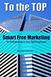To the TOP: With Smart Free Marketing for Entrepreneurs and Self-Employed - Marketing Tips for Start-Ups
