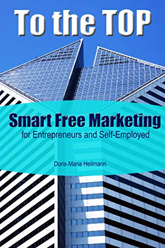 To the TOP: With Smart Free Marketing for Entrepreneurs and Self-Employed - Marketing...