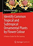Identify Common Tropical and Subtropical Ornamental Plants by Flower Colour : A Nature Guide for the Journey (English Edition)