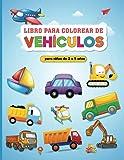 Vehículo Libro de Colorear para Niños 2 - 5 Años: Mi Primer Libro para Colorear para Niños:...