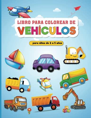 Vehículo Libro de Colorear para Niños 2 - 5 Años: Mi Primer Libro para Colorear para Niños: libros para colorear relajantes para que los niños desarrollen la creatividad de nuestros hijos