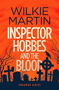 Inspector Hobbes and the Blood: Comedy Crime Fantasy (Unhuman Book 1) by [Wilkie Martin]